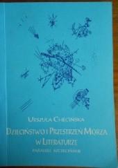 Okładka książki Dzieciństwo i przestrzeń morza w literaturze. Paralele szczecińskie Urszula Chęcińska