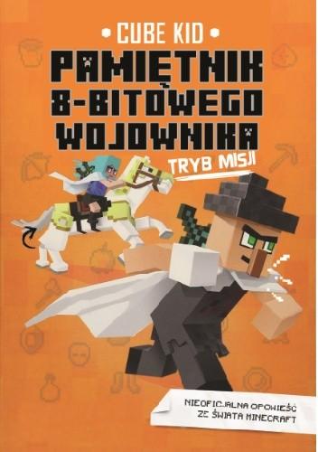 Okładka książki Pamiętnik 8-bitowego wojownika. Tom 5. Tryb misji Cube Kid