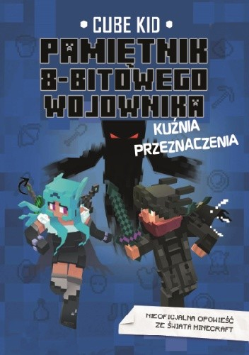 Okładka książki Pamiętnik 8-bitowego wojownika. Tom 6. Kuźnia przeznaczenia Cube Kid