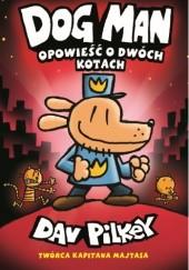 Okładka książki Dogman. Tom 3. Opowieść o dwóch kotach Dav Pilkey