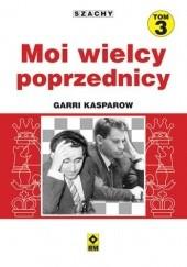 Okładka książki Moi wielcy poprzednicy. T. 3 Garri Kasparow