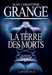 Okładka książki La Terre des morts Jean-Christophe Grangé