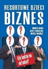 Okładka książki Resortowe dzieci. Biznes Dorota Kania,Jerzy Targalski,Maciej Marosz