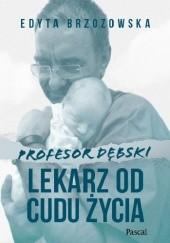 Okładka książki Profesor Dębski. Lekarz od cudu życia Edyta Brzozowska