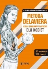 Okładka książki Metoda Delaviera. Atlas treningu siłowego dla kobiet Frédéric Delavier,Michael Gundill