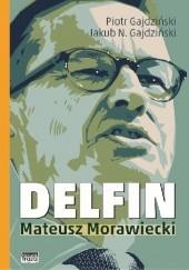 Okładka książki Delfin. Mateusz Morawiecki Piotr Gajdziński,Jakub N. Gajdziński