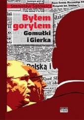 Okładka książki Byłem gorylem Gomułki i Gierka Stanisław Sątowicz