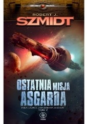 Okładka książki Ostatnia misja Asgarda Robert J. Szmidt