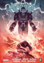 Okładka książki Uncanny X-Force: Ostateczna egzekucja Rick Remender,Mike McKone,Dave Williams,Jerome Opeña,Phil Noto,Julian Totino Tedesco