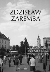 Okładka książki W obiektywie białostockiego fotoreportera 1956-1980 Zdzisław Zaremba