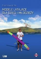 Okładka książki Modele latające dla dzieci i młodzieży Stanisław Kubit