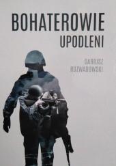 Okładka książki Bohaterowie upodleni Dariusz Rozwadowski