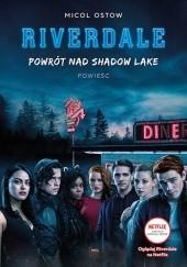 Okładka książki Powrót nad Shadow Lake. Riverdale. Tom 2 Micol Ostow