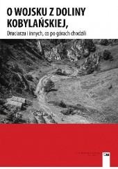 Okładka książki O wojsku kobylańskim, Druciarzu i innych, co po górach chodzili praca zbiorowa