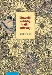 Okładka książki Słownik polskiej bajki ludowej, t. 1-3 Violetta Wróblewska