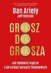 Okładka książki Grosz do grosza. Jak wydawać mądrze i unikać pułapek finansowych Dan Ariely,Jeff Kreisler