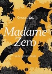 Okładka książki Madame Zero i inne opowiadania Sarah Hall