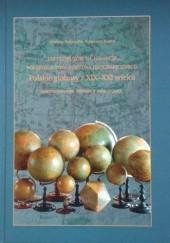 Okładka książki 100 globusów na 100-lecie Polskiego Towarzystwa Geograficznego. Polskie globusy z XIX-XXI wieku Kazimierz Kozica,Grażyna Połuszejko