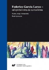 Okładka książki Federico Garcia Lorca - od symbolizmu do surrealizmu Federico García Lorca