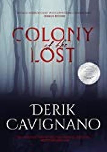Okładka książki Colony Of The Lost Derik Cavignano