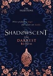Okładka książki Shadowscent: The Darkest Bloom P. M. Freestone