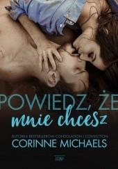 Okładka książki Powiedz, że mnie chcesz Corinne Michaels