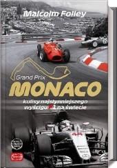 Okładka książki Grand Prix Monaco. Kulisy najsłynniejszego wyścigu F1 na świecie Malcolm Folley