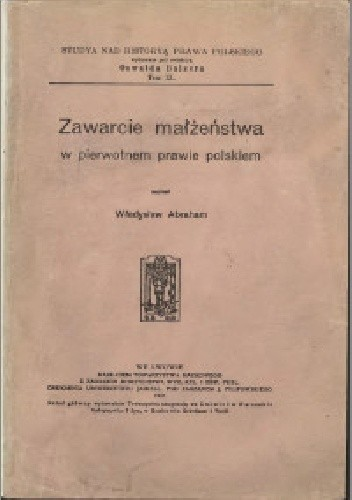Okładka książki Zawarcie małżeństwa w pierwotnem prawie polskiem Władysław Abraham