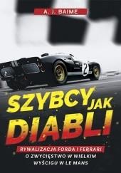 Okładka książki Szybcy jak diabli. Rywalizacja Forda i Ferrari o zwycięstwo w wielkim wyścigu w Le Mans A. J. Baime