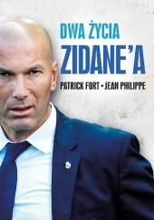 Okładka książki Dwa życia Zidane'a Patrick Fort,Jean Philippe