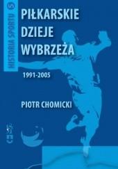 Okładka książki Piłkarskie dzieje Wybrzeża 1991-2005 Piotr Chomicki