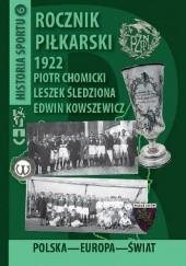 Okładka książki Rocznik piłkarski 1922. Polska. Europa. Świat. Piotr Chomicki,Leszek Śledziona,Edwin Kowszewicz