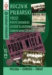 Okładka książki Rocznik piłkarski 1923. Polska. Europa. Świat. Piotr Chomicki,Leszek Śledziona,Edwin Kowszewicz