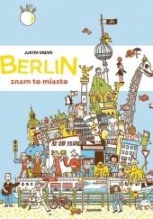 Okładka książki Berlin - znam to miasto Judith Drews