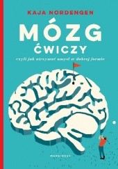 Okładka książki Mózg ćwiczy, czyli jak utrzymać umysł w dobrej formie Kaja Nordengen