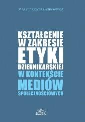Okładka książki Kształcenie w zakresie etyki dziennikarskiej w kontekście mediów społecznościowych Laskowska Małgorzata