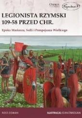 Okładka książki Legionista rzymski 109-58 przed Chr. Epoka Mariusza, Sulli i Pompejusza Wielkiego Ross Cowan