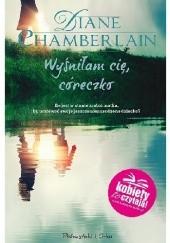 Okładka książki Wyśniłam cię, córeczko Diane Chamberlain