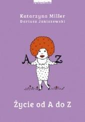 Okładka książki Życie od A do Z Katarzyna Miller,Dariusz Janiszewski
