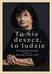 Okładka książki To nie deszcz, to ludzie Halina Birenbaum,Monika Tutak-Goll