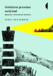 Okładka książki Uciekinier przecina swój ślad. Opowieść o dzieciństwie mordercy Aksel Sandemose
