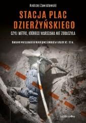 Okładka książki Stacja plac Dzierżyńskiego, czyli metro, którego Warszawa nie zobaczyła Andrzej Zawistowski