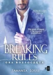 Okładka książki Breaking rules. Gra rozpoczęta Samanta Louis