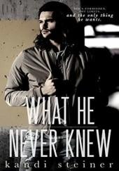 Okładka książki What He Never Knew Kandi Steiner