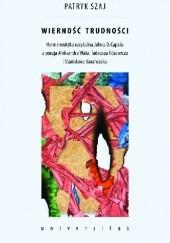 Okładka książki Wierność trudności. Hermeneutyka radykalna Johna D. Caputo a poezja Aleksandra Wata, Tadeusza Różewicza i Stanisława Barańczaka Patryk Szaj