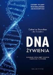 Okładka książki DNA żywienia. Dlaczego twoje geny kochają tradycyjne pożywienie Catherine Shanahan,Luke Shanahan