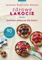 Okładka książki Zdrowe łakocie. Domowe słodycze dla dzieci Jolanta Naklicka-Kleser