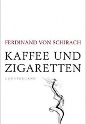 Okładka książki Kaffee und Zigaretten Ferdinand von Schirach