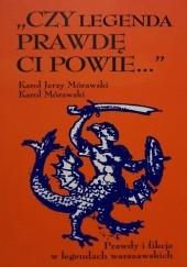 """Okładka książki """"Czy legenda prawdę ci powie..."""". Prawdy i fikcje w legendach warszawskich Karol Mórawski"""