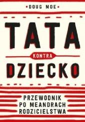 Okładka książki Tata kontra dziecko. Przewodnik po meandrach rodzicielstwa Doug Moe